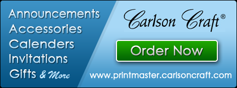 Announcements, Accessories, Calenders, Invitations, Gifts & More.  Order Now. www.printmaster.carlsoncraft.com